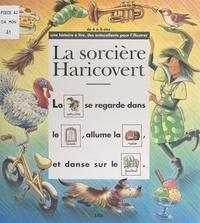 Dolorès Mora et Olivier Vaillon - La sorcière Haricovert.