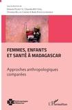 Dolorès Pourette et Chiarella Mattern - Femmes, enfants et santé à Madagascar - Approches anthropologiques comparées.