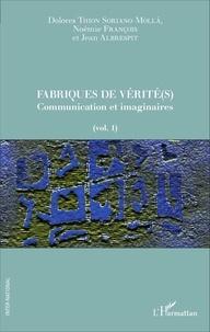 Dolores Thion Soriano-Molla et Noémie François - Fabriques de vérité(s) - Volume 1, Communication et imaginaires.
