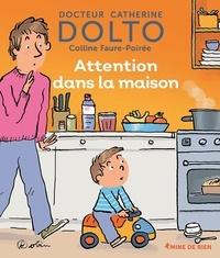 Dolto Catherine et Faure-poirée Colline - Attention dans la maison.