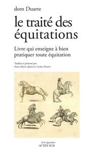 Dom Duarte - Le traité des équitations - Livre qui enseigne à bien pratiquer toute équitation.