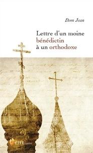 Dom Jean - Lettre d'un moine bénédictin à un orthodoxe.