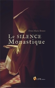 Dom Marie Bruno - Le silence Monastique.