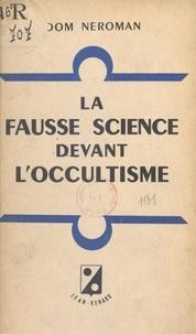 Dom Neroman - La fausse science devant l'occultisme - Réponse à L'Occultisme devant la science, de Marcel Boll.