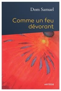 Dom Samuel Lauras - Comme un feu dévorant - Propos d'un moine sur l'exercice de la miséricorde.