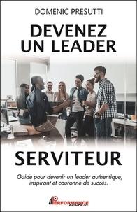 Domenic Presutti - Devenez un leader serviteur - Guide pour devenir un leader authentique, inspirant et couronné de succès.