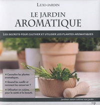 Domenico Cattaneo Vicini - Le jardin aromatique - Les secrets pour cultiver et utiliser les plantes aromatiques.