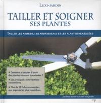 Domenico Cattaneo Vicini - Tailler et soigner ses plantes - Tailler les arbres, les arbrissaux et les plantes herbacées.