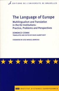 Domenico Cosmai - The Language of Europe - Multilingualism and Translation in the EU Institutions: Practice, Problems and Perspectives.
