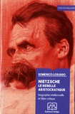 Domenico Losurdo - Nietzsche, le rebelle aristocratique - Biographie intellectuelle et bilan critique.