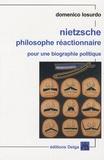 Domenico Losurdo - Nietzsche philosophe réactionnaire - Pour une biographie politique.