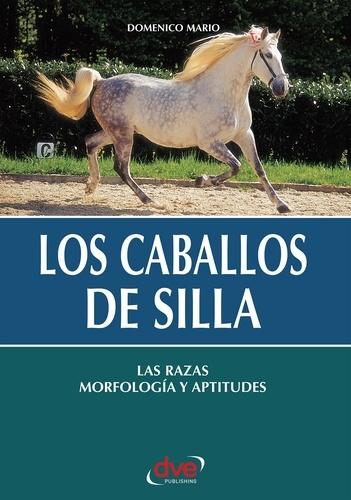 Domenico Mario - Los caballos de silla. Las razas morfología y aptitudes.