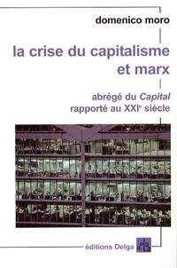 Domenico Moro - La crise du capitalisme et Marx - Abrégé du Capital rapporté au XXIe siècle.