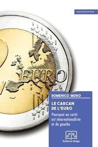 Domenico Moro - Le carcan de l'euro - Pourquoi en sortir est internationaliste et de gauche.