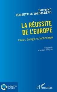Domenico Rossetti di Valdalbero - La réussite de l'Europe - Union, énergie et technologie.