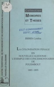 Domergue-Cloarec et Cynthia Debien - La colonisation pénale en Nouvelle-Calédonie - L'exemple des concessionnaires de Pouembout, 1883-1895.