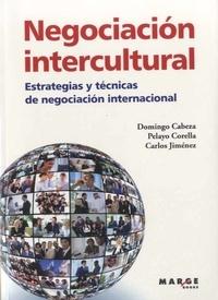 Domingo Cabeza et Pelayo Garcia - Negociacion intercultural - Estrategias y tecnicas de negociacion internacional.