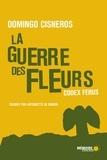 Domingo Cisneros et Antoinette De Robien - La guerre des fleurs - Codex Ferus.