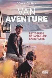 Dominic Arpin - Van Aventure - Petit guide de la vanlife sans filtre.