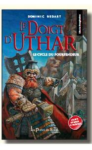 Dominic Bedart - Le Cycle du Pourfendeur Tome 1 : Le Doigt d'Uthar.