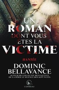 Dominic Bellavance - Un roman dont vous êtes la vic  : Un roman dont vous êtes la victime - Hantée.
