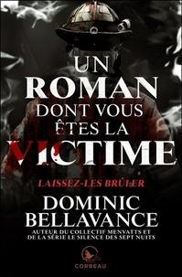 Dominic Bellavance - Un roman dont vous êtes la victime  : Laissez-les brûler.
