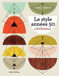 Dominic Bradbury - Le style années 50 - L'intégrale.
