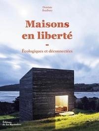 Dominic Bradbury - Maisons en liberté - Ecologiques et déconnectées.