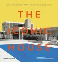 Dominic Bradbury et Richard Powers - The Iconic House Architectural Masterworks Since 1900.