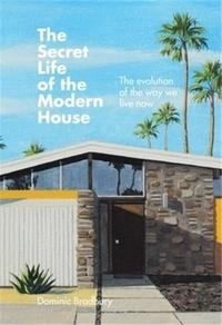 Dominic Bradbury - The secret life of the modern house.