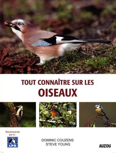 Dominic Couzens et Steve Young - Tout connaître sur les oiseaux.