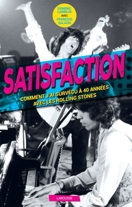 Dominic Lamblin - Satisfaction - Comment j'ai survécu à 40 années avec les Rolling Stones.