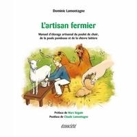 Dominic Lamontagne - L'artisan fermier - Manuel d'élevage artisanal du poulet de chair, de la poule pondeuse et de la chèvre laitière.