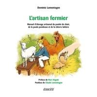 Dominic Lamontagne et Marc Séguin - L'artisan fermier - Manuel d'élevage artisanal du poulet de chair, de la poule pondeuse et de la chèvre laitière.