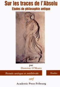 Dominic O'Meara - Sur les traces de l'Absolu - Etudes de philosophie antique.