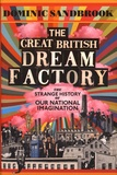 Dominic Sandbrook - The Great British Dream Factory - The Strange History of Our National Imagination.