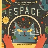 Dominic Walliman et Ben Newman - Professeur Astrocat  : Aux frontières de l'espace.
