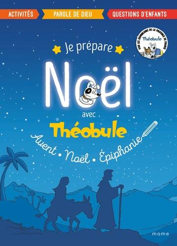 Je prépare Noël avec Théobule. Avant, Noël, épiphanie