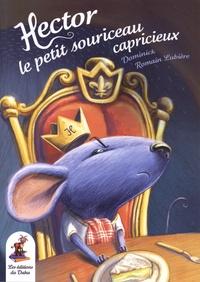Dominick et Romain Lubière - Hector, le petit souriceau capricieux.