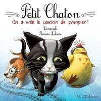 Dominick et Romain Lubière - Petit Chaton  : On a volé le camion de pompier !.