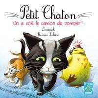 Dominick et Romain Lubière - Petit Chaton  : Petit chaton on a vole le camion de pompier.