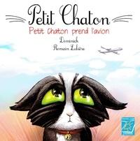 Dominick et Romain Lubière - Petit Chaton  : Petit chaton prend l'avion.