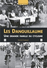Dominick Trouëssard - Les Danguillaume - Une grande famille du cyclisme.