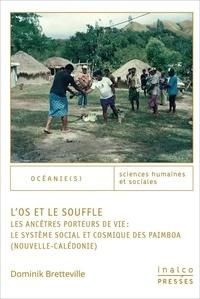 Dominik Bretteville - L'os et le souffle - Les ancêtres porteurs de vie : le système social et cosmique des Paimboa (Nouvelle-Calédonie).