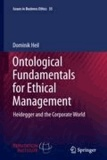 Dominik Heil - Ontological Fundamentals for Ethical Management - Heidegger and the Corporate World.