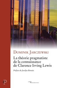 Dominik Jarczewski - La théorie pragmatiste de la connaissance de Clarence Irving Lewis.