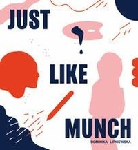 Dominika Lipniewska - Just Like Munch.