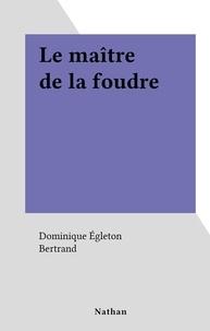 Dominique Égleton et  Bertrand - Le maître de la foudre.