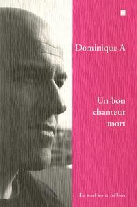 Dominique A - Un bon chanteur mort.