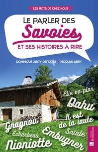 Dominique Abry-Deffayet et Nicolas Abry - Le parler des Savoies et ses histoires à rire.
